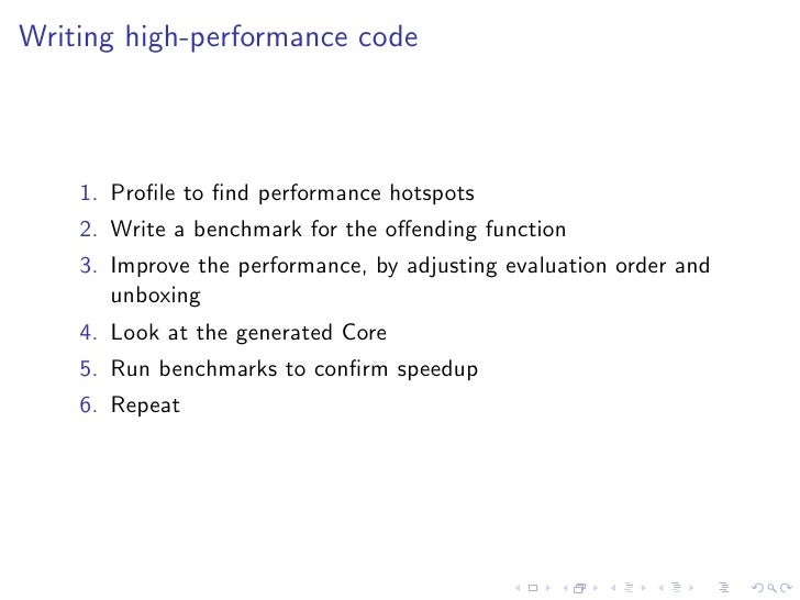 Writing high-performance code        1. Profile to find performance hotspots     2. Write a benchmark for the offending funct...