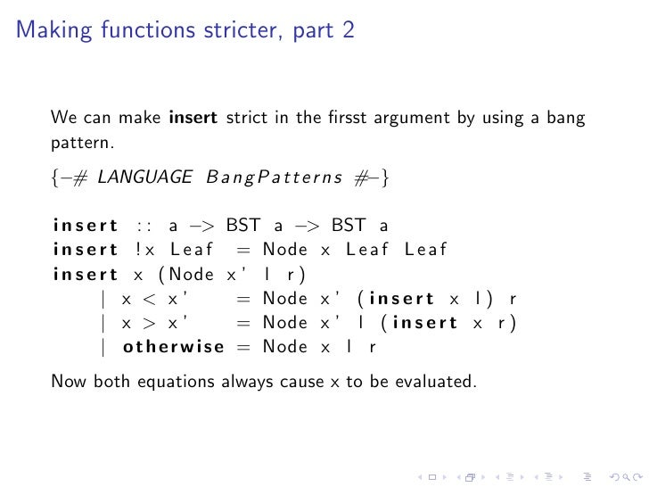 Making functions stricter, part 2      We can make insert strict in the firsst argument by using a bang    pattern.    {−# ...