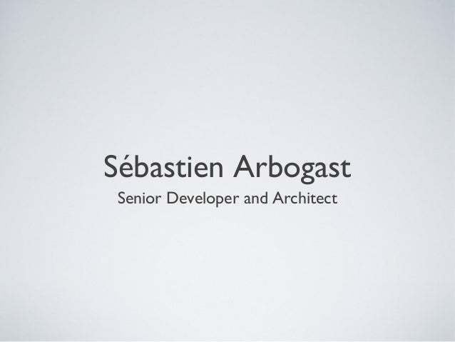Sébastien Arbogast Senior Developer and Architect