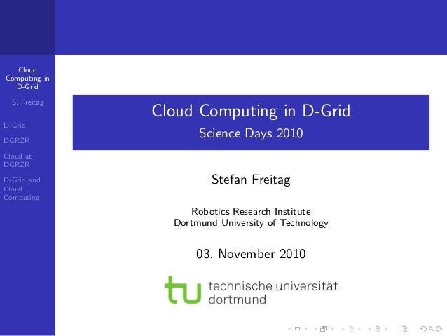 Cloud Computing in D-Grid S. Freitag D-Grid DGRZR Cloud at DGRZR D-Grid and Cloud Computing Cloud Computing in D-Grid Scie...