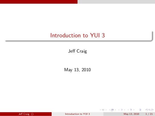 Introduction to YUI 3 Jeff Craig May 13, 2010 Jeff Craig () Introduction to YUI 3 May 13, 2010 1 / 21