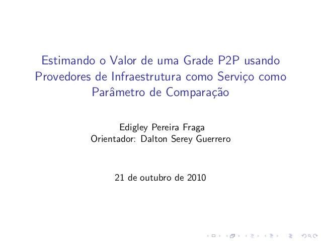 Estimando o Valor de uma Grade P2P usando Provedores de Infraestrutura como Servi¸co como Parˆametro de Compara¸c˜ao Edigl...
