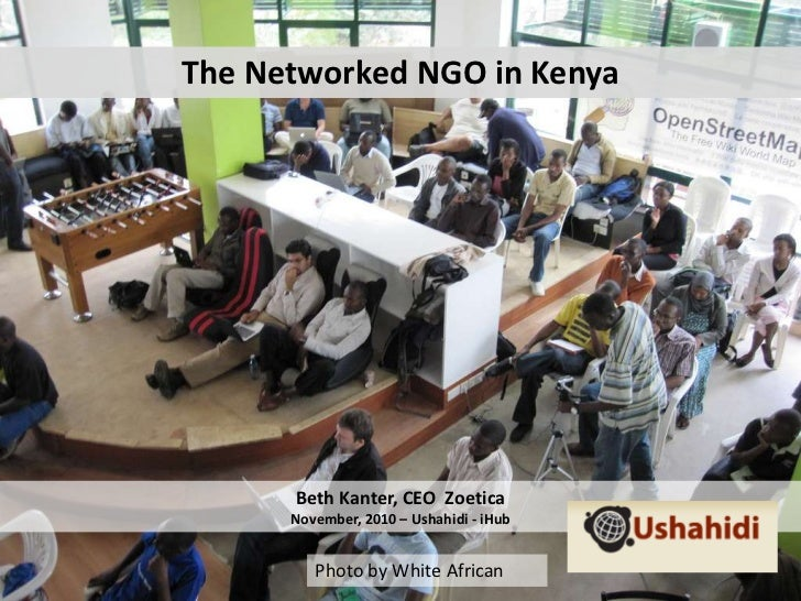 The Networked NGO in Kenya<br />Beth Kanter, CEO  ZoeticaNovember, 2010 – Ushahidi - iHub<br />Photo by White African<br />