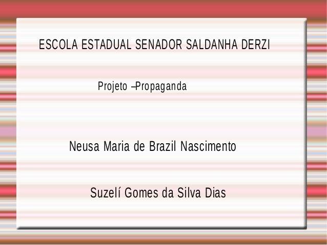 ESCOLA ESTADUAL SENADOR SALDANHA DERZI Projeto –Propaganda Neusa Maria de Brazil Nascimento Suzelí Gomes da Silva Dias