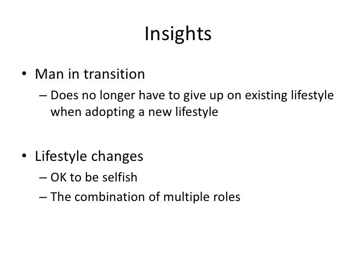 Insights<br />Man in transition<br />Doesno longer have to give up onexistinglifestylewhenadopting a newlifestyle<br />Lif...