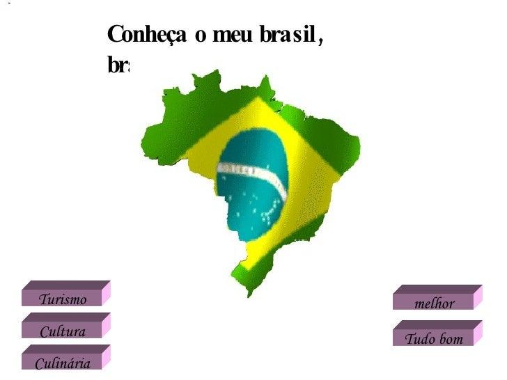 Conheça o meu brasil, brasileiro . Turismo Cultura Culinária melhor  Tudo bom