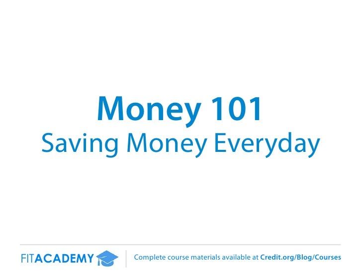 Money 101  Saving Money EverydayFITACADEMY     Complete course materials available at Credit.org/Blog/Courses