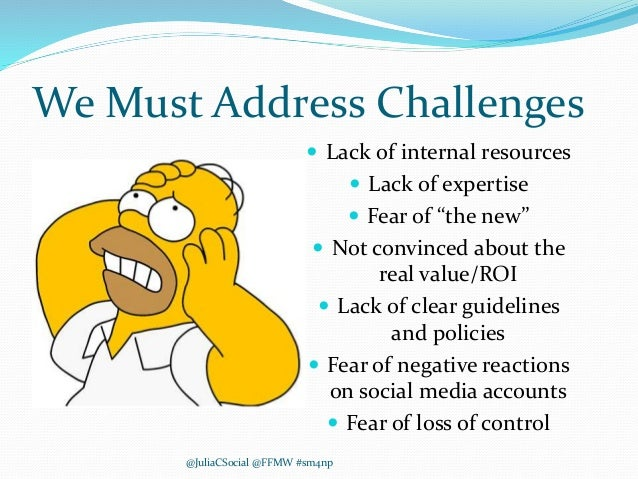 """We Must Address Challenges  Lack of internal resources  Lack of expertise  Fear of """"the new""""  Not convinced about the ..."""