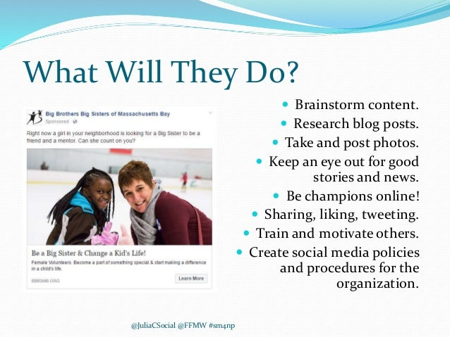 What Will They Do?  Brainstorm content.  Research blog posts.  Take and post photos.  Keep an eye out for good stories...