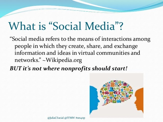 """What is """"Social Media""""? """"Social media refers to the means of interactions among people in which they create, share, and ex..."""