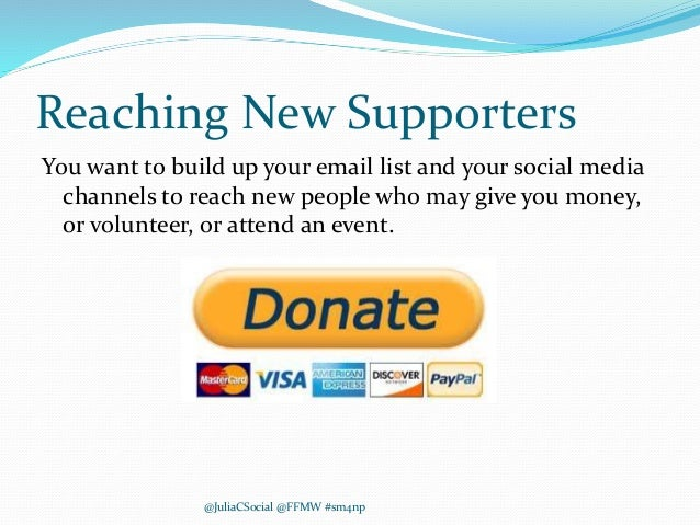 Reaching New Supporters You want to build up your email list and your social media channels to reach new people who may gi...