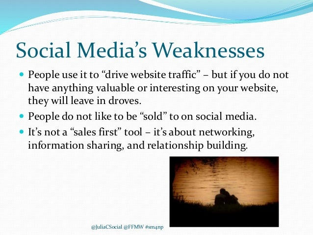 """Social Media's Weaknesses  People use it to """"drive website traffic"""" – but if you do not have anything valuable or interes..."""