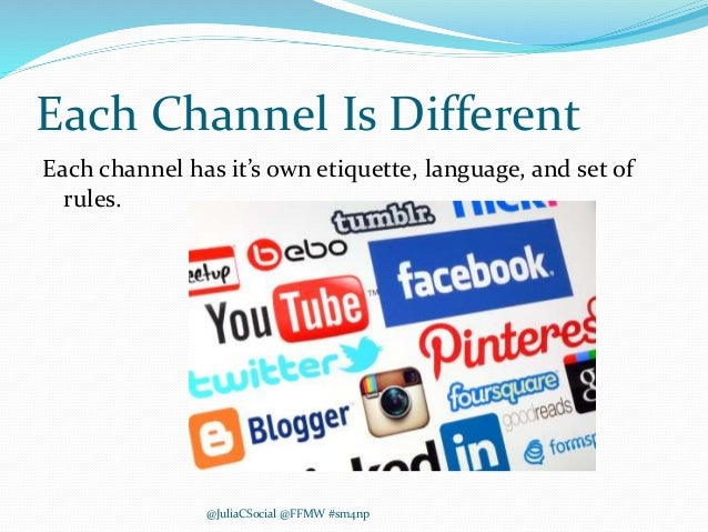 Each Channel Is Different Each channel has it's own etiquette, language, and set of rules. @JuliaCSocial @FFMW #sm4np