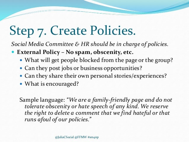Step 7. Create Policies. Social Media Committee & HR should be in charge of policies.  External Policy – No spam, obsceni...