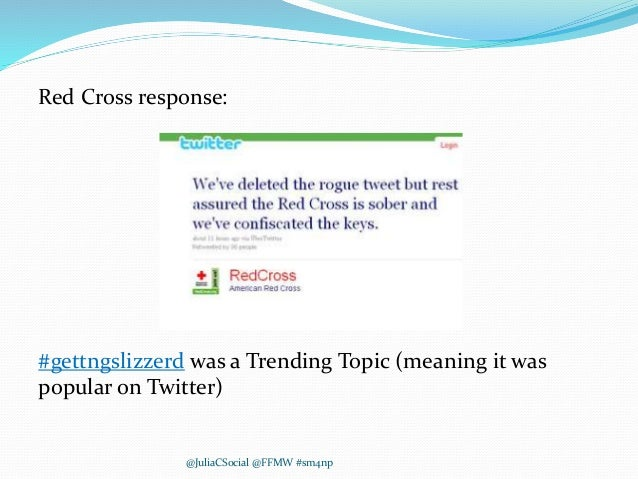 Red Cross response: #gettngslizzerd was a Trending Topic (meaning it was popular on Twitter) @JuliaCSocial @FFMW #sm4np