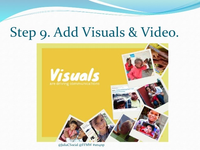 Step 9. Add Visuals & Video. @JuliaCSocial @FFMW #sm4np