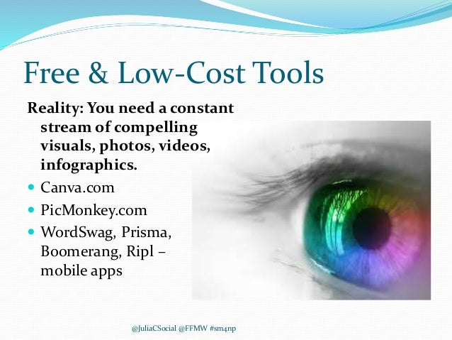 Free & Low-Cost Tools Reality: You need a constant stream of compelling visuals, photos, videos, infographics.  Canva.com...