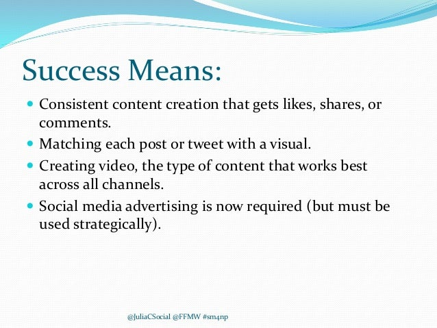 Success Means:  Consistent content creation that gets likes, shares, or comments.  Matching each post or tweet with a vi...
