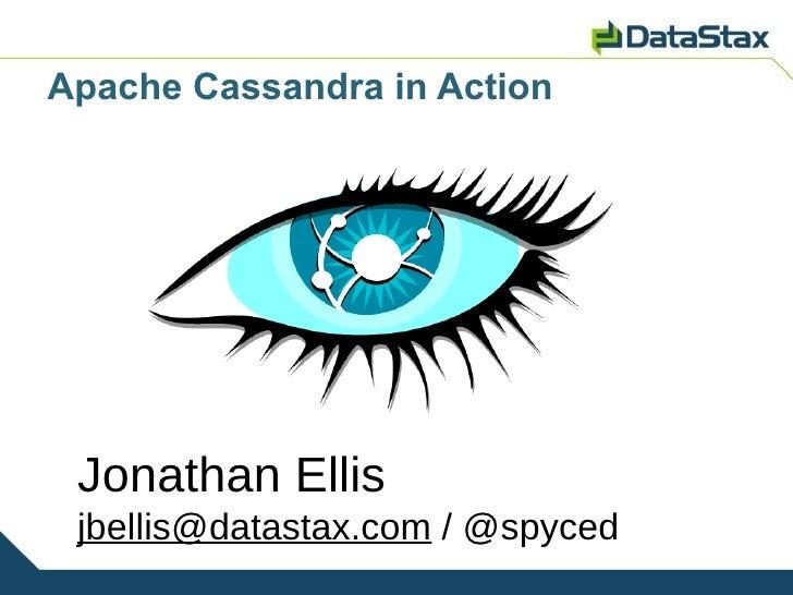 Apache Cassandra in Action Jonathan Ellis jbellis@datastax.com / @spyced