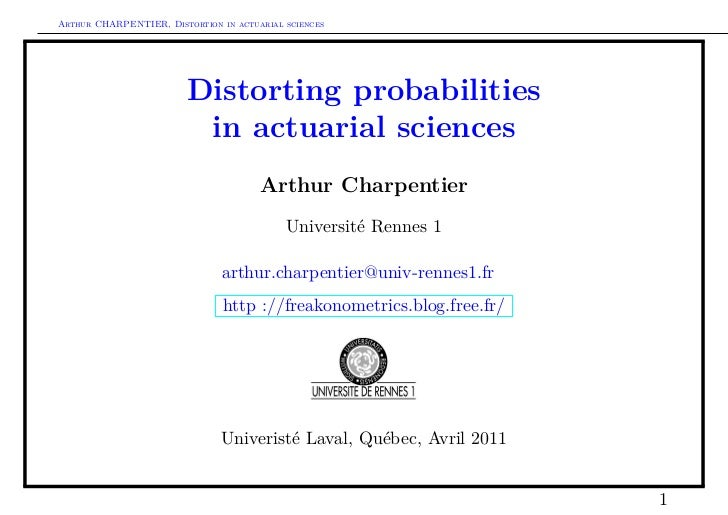 Arthur CHARPENTIER, Distortion in actuarial sciences                         Distorting probabilities                     ...