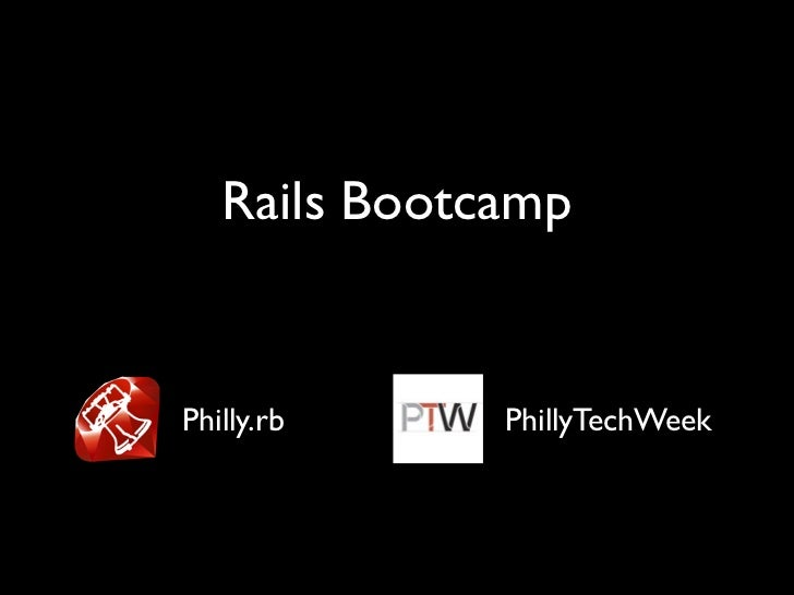 Rails BootcampPhilly.rb     PhillyTechWeek