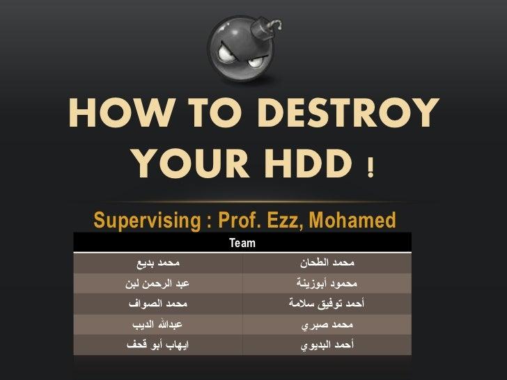 HOW TO DESTROY  ! YOUR HDDSupervising : Prof. Ezz, Mohamed                    Team     محمد بديع        ...