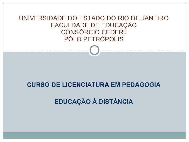 CURSO DE  LICENCIATURA  EM PEDAGOGIA EDUCAÇÃO À DISTÂNCIA UNIVERSIDADE DO ESTADO DO RIO DE JANEIRO FACULDADE DE EDUCAÇÃO C...