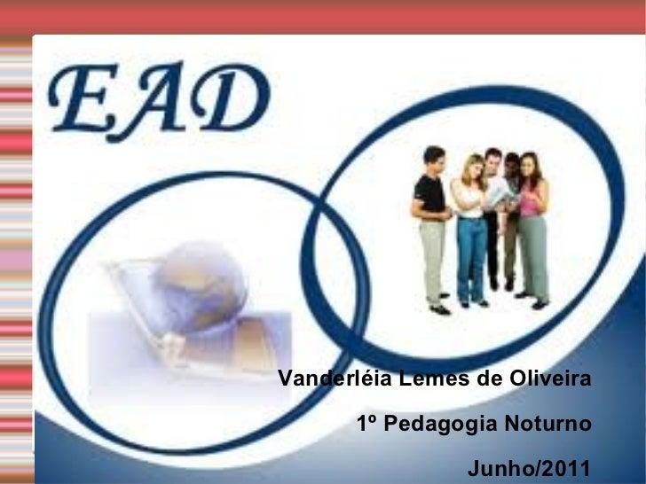 Vanderléia Lemes de Oliveira 1º Pedagogia Noturno Junho/2011