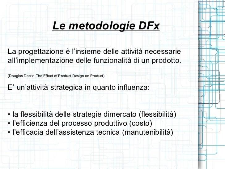 Le metodologie DFxLa progettazione è l'insieme delle attività necessarieall'implementazione delle funzionalità di un prodo...
