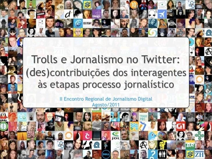 Trolls e Jornalismo no Twitter: (des)contribuições dos interagentes às etapas do processo jornalístico