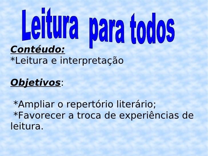 Contéudo:   *Leitura e interpretação Objetivos : *Ampliar o repertório literário; *Favorecer a troca de experiências de le...