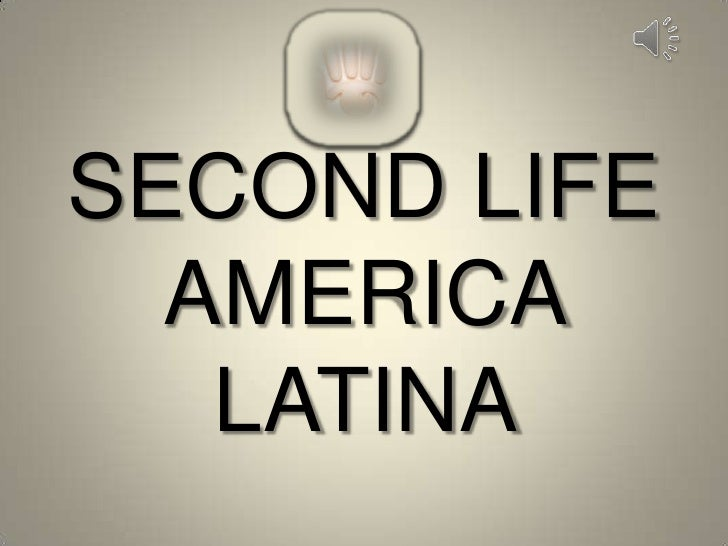SECOND LIFE AMERICA LATINA <br />