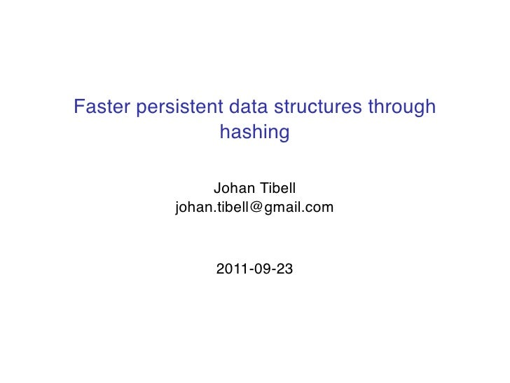 Faster persistent data structures through                hashing                Johan Tibell           johan.tibell@gmail....
