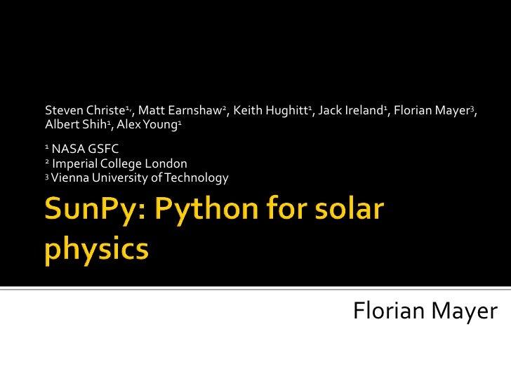 Steven Christe1,, Matt Earnshaw2, Keith Hughitt1, Jack Ireland1, Florian Mayer3,Albert Shih1, Alex Young11 NASA GSFC2 Impe...