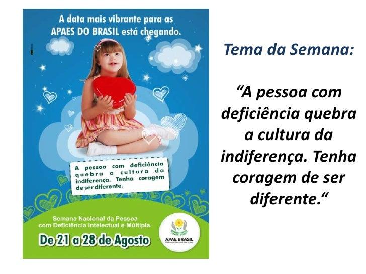 """Tema da Semana:""""A pessoa com deficiência quebra a cultura da indiferença. Tenha coragem de ser diferente.""""<br />"""