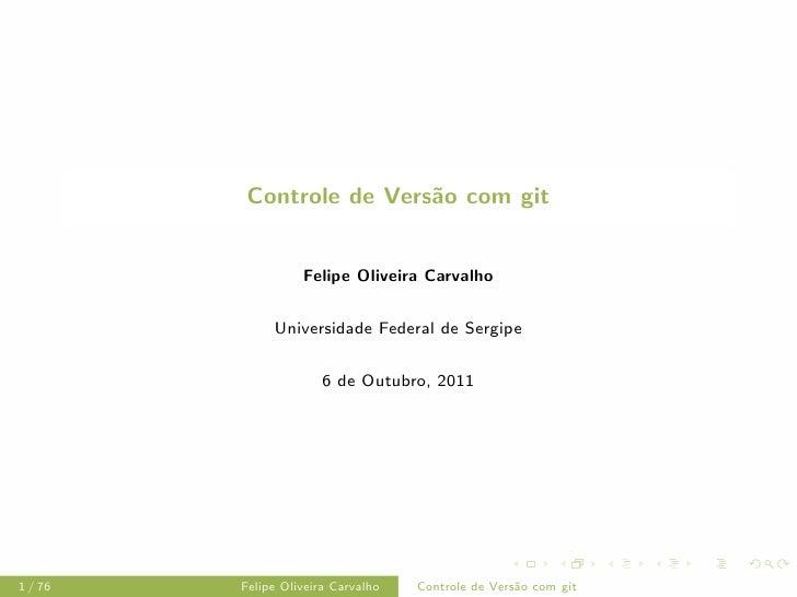 Controle de Vers˜o com git                         a                   Felipe Oliveira Carvalho              Universidade ...