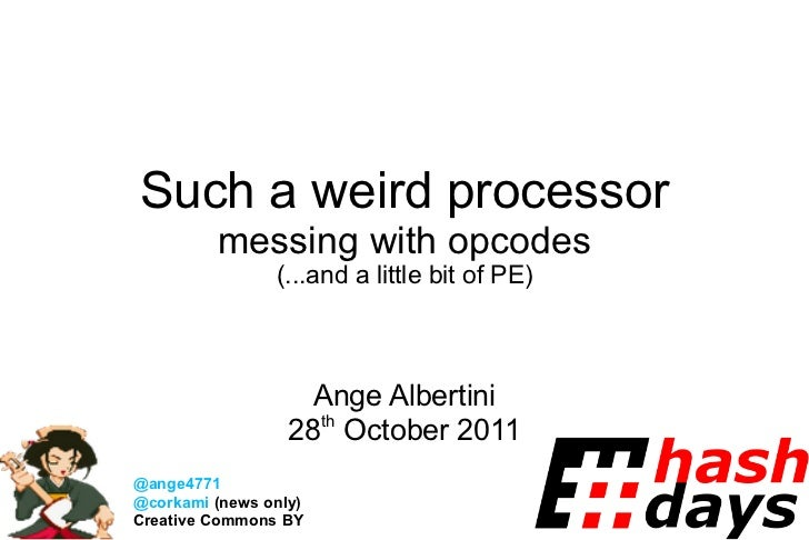Such a weird processor         messing with opcodes                (...and a little bit of PE)                    Ange Alb...