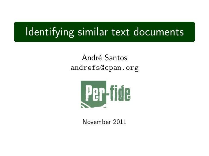 Identifying similar text documents            Andr´ Santos                e         andrefs@cpan.org            November 2...