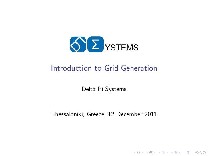 Σ    YSTEMSIntroduction to Grid Generation          Delta Pi SystemsThessaloniki, Greece, 12 December 2011