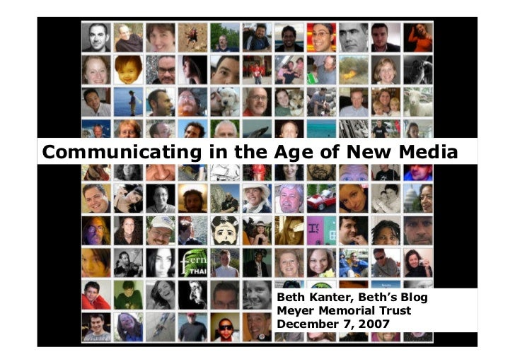 Communicating in the Age of New Media                         Beth Kanter, Beth's Blog                     Meyer Memorial ...