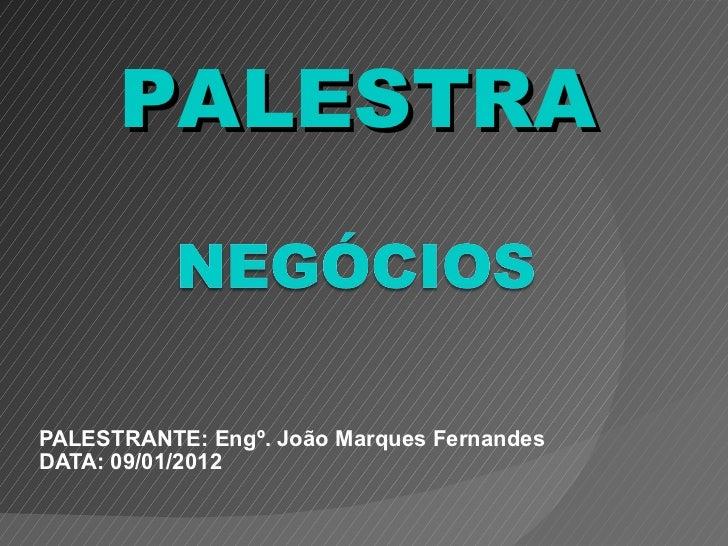 PALESTRANTE: Engº. João Marques Fernandes DATA: 09/01/2012 PALESTRA