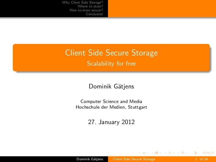 Why Client Side Storage?        Where to store?   How to store secure?              Conclusion Client Side Secure Storage ...