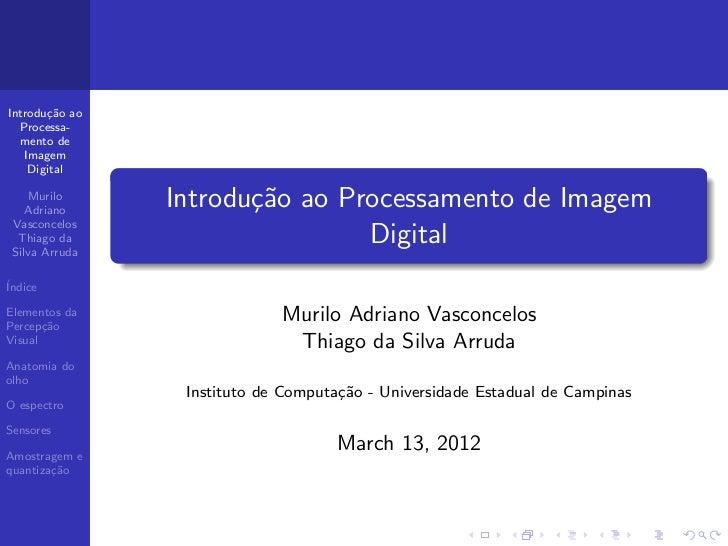 Introdu¸˜o ao       ca  Processa-  mento de   Imagem    Digital    Murilo    Adriano                Introdu¸˜o ao Processa...