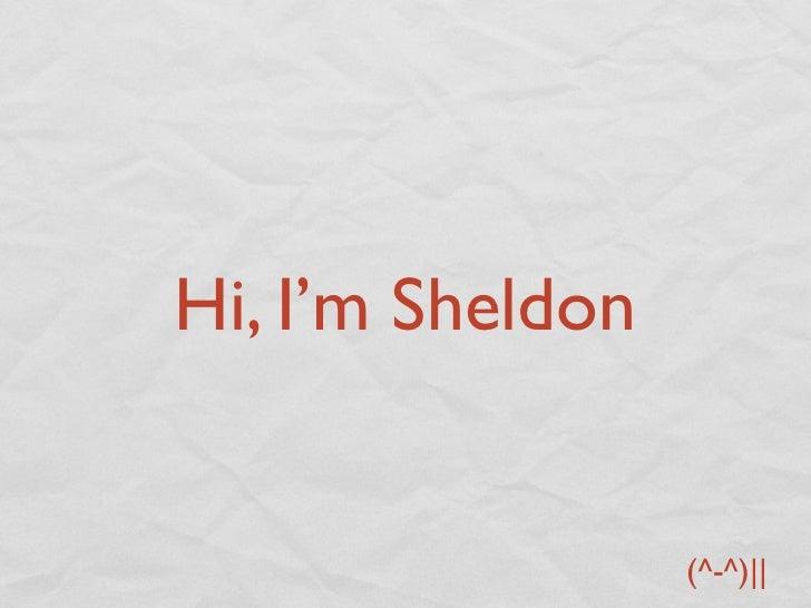Hi, I'm Sheldon                  (^-^)||