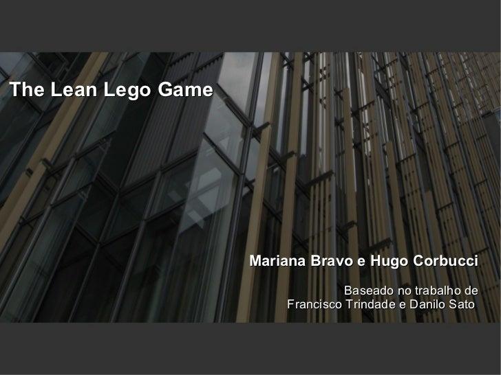 The Lean Lego Game                     Mariana Bravo e Hugo Corbucci                                   Baseado no trabalho...