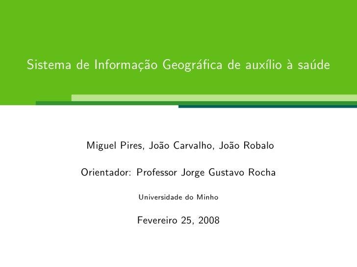 Sistema de Informa¸˜o Geogr´fica de aux´ ` sa´de                   ca       a          ılio a u              Miguel Pires, ...