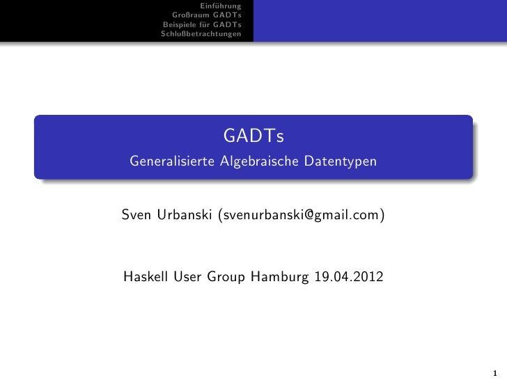 Einf¨hrung                   u       Großraum GADTs     Beispiele f¨r GADTs                u     Schlußbetrachtungen      ...