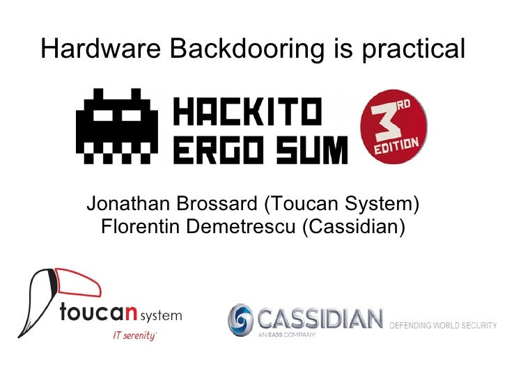 Hardware Backdooring is practical   Jonathan Brossard (Toucan System)    Florentin Demetrescu (Cassidian)