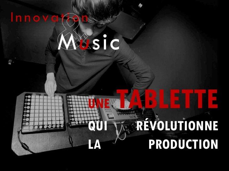 Innovation      Music         UNE   TABLETTE         QUI    RÉVOLUTIONNE         LA       PRODUCTION