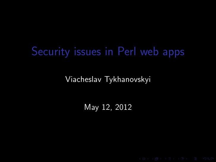 Security issues in Perl web apps       Viacheslav Tykhanovskyi            May 12, 2012